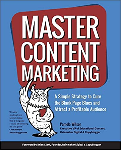 Master Content Marketing A Simple Strategy to Cure the Blank Page Blues and Attract a Profitable Audience