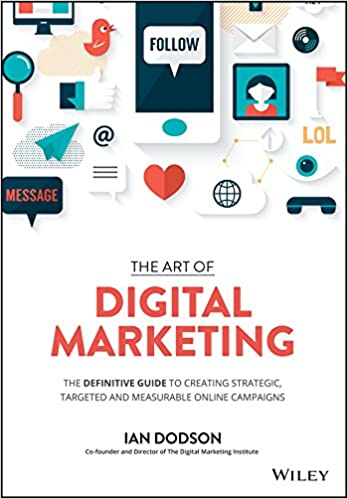 The Art of Digital Marketing The Definitive Guide to Creating Strategic, Targeted, and Measurable Online Campaigns
